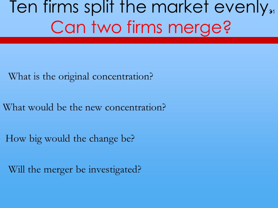Ten firms split the market evenly. Can two firms merge