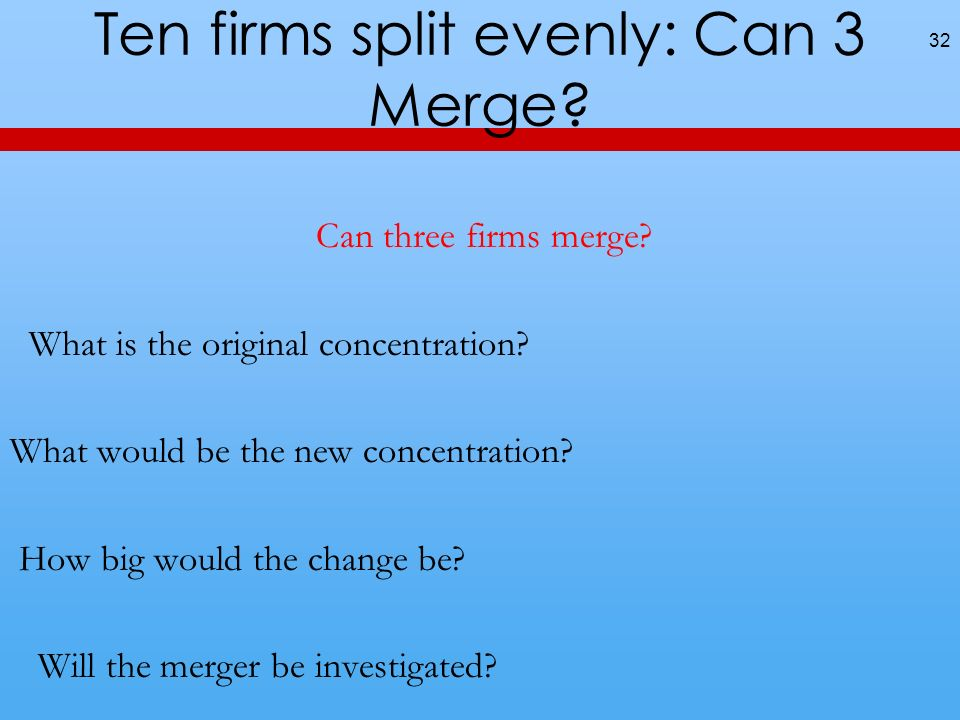 Ten firms split evenly: Can 3 Merge