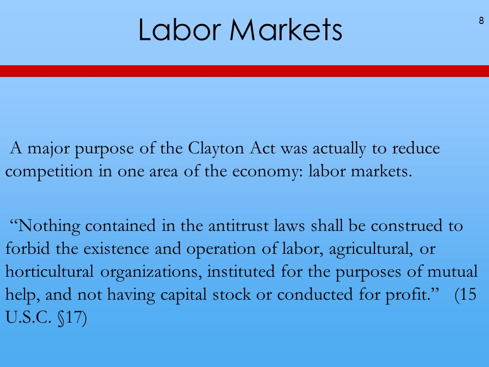 Labor MarketsA major purpose of the Clayton Act was actually to reduce competition in one area of the economy: labor markets.