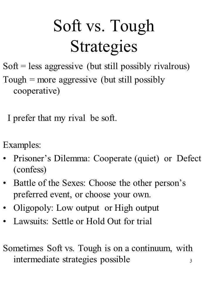 Soft vs. Tough Strategies