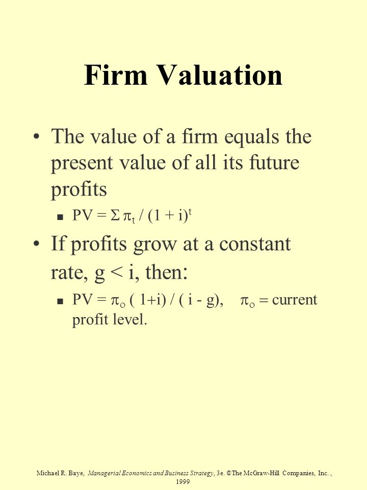 Firm Valuation The value of a firm equals the present value of all its future profits. PV = S pt / (1 + i)t.