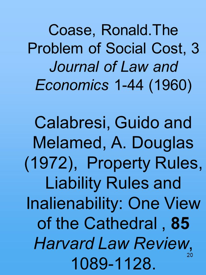 Coase, Ronald.The Problem of Social Cost, 3 Journal of Law and Economics 1-44 (1960) Calabresi, Guido and Melamed, A.