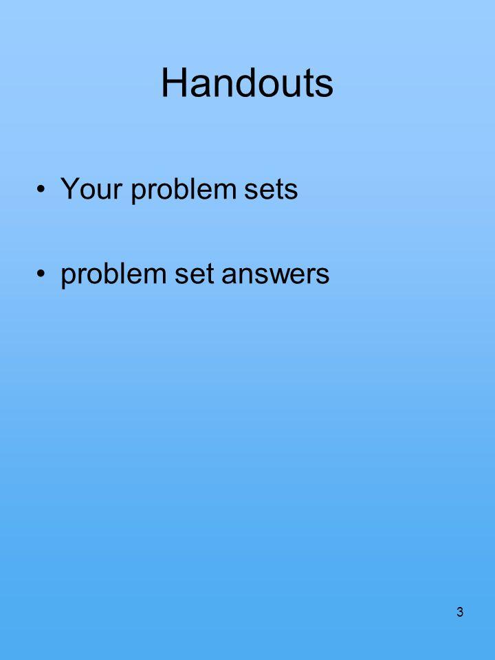 Handouts Your problem sets problem set answers