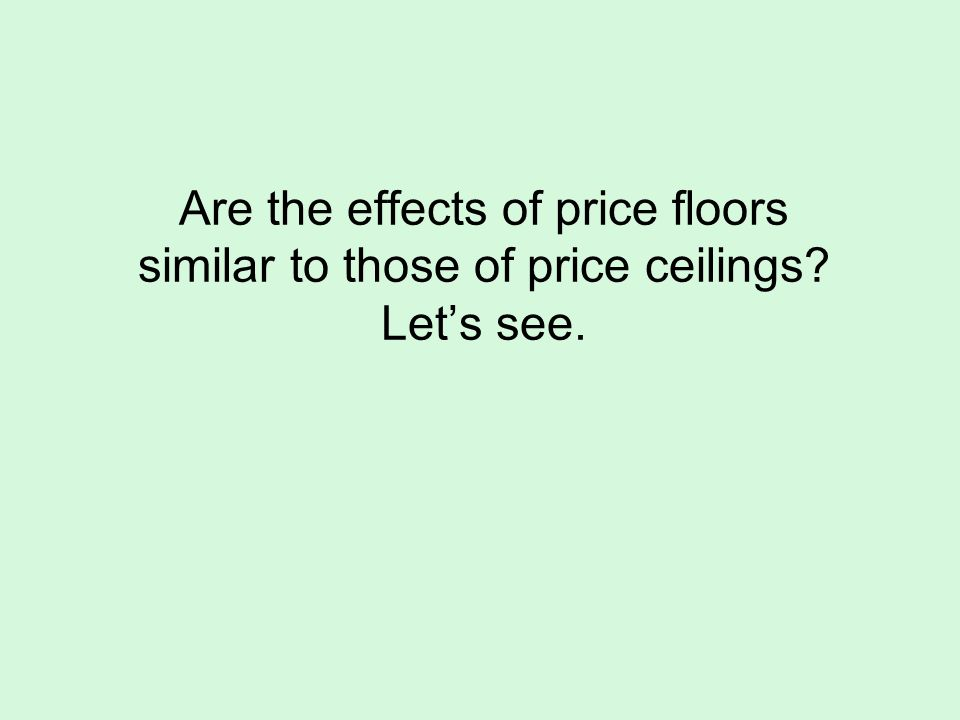 Are the effects of price floors similar to those of price ceilings