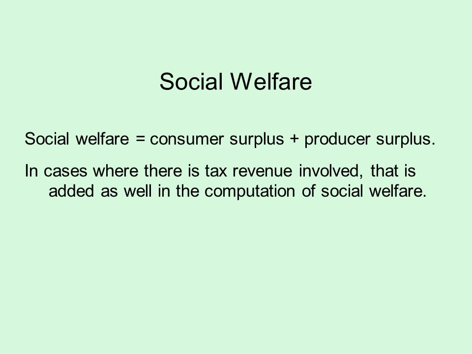 Social Welfare Social welfare = consumer surplus + producer surplus.
