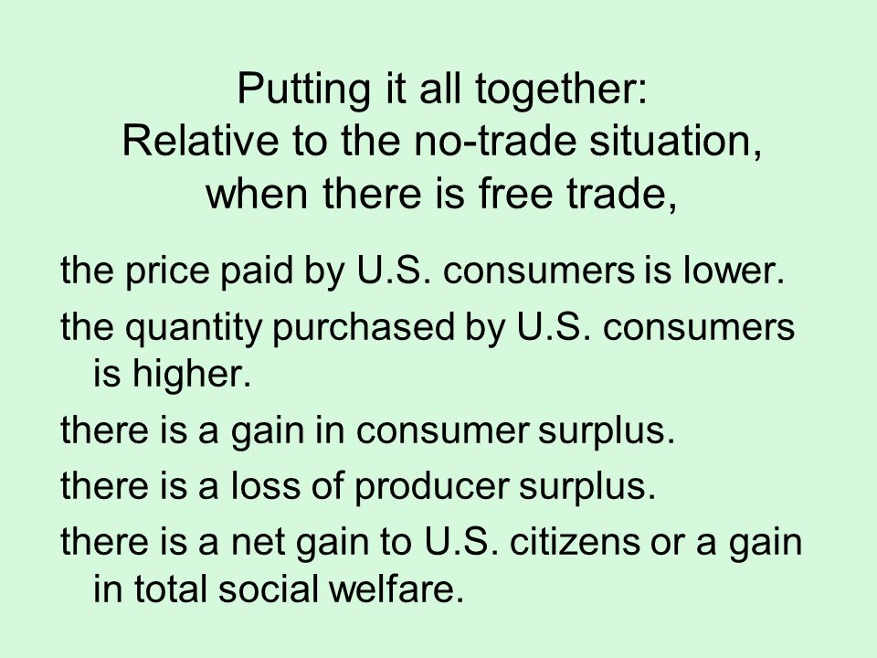 Putting it all together: Relative to the no-trade situation, when there is free trade,