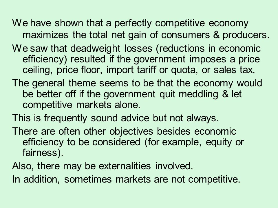 We have shown that a perfectly competitive economy maximizes the total net gain of consumers & producers.
