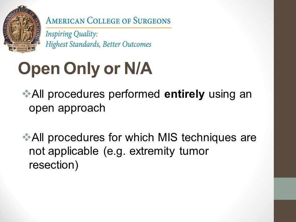 Open Only or N/A All procedures performed entirely using an open approach.