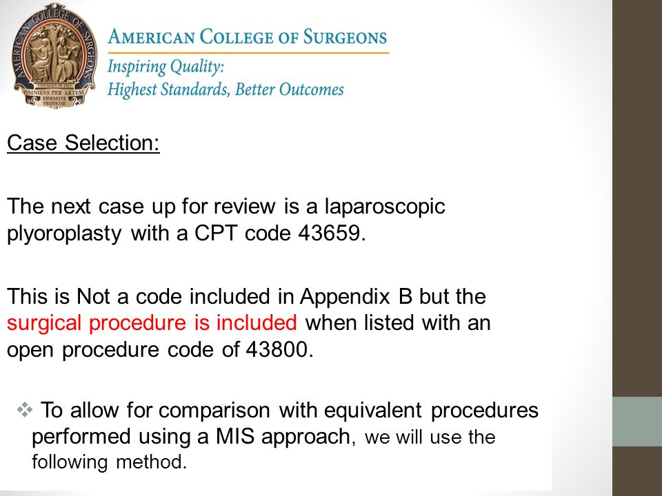 Case Selection: The next case up for review is a laparoscopic plyoroplasty with a CPT code 43659.