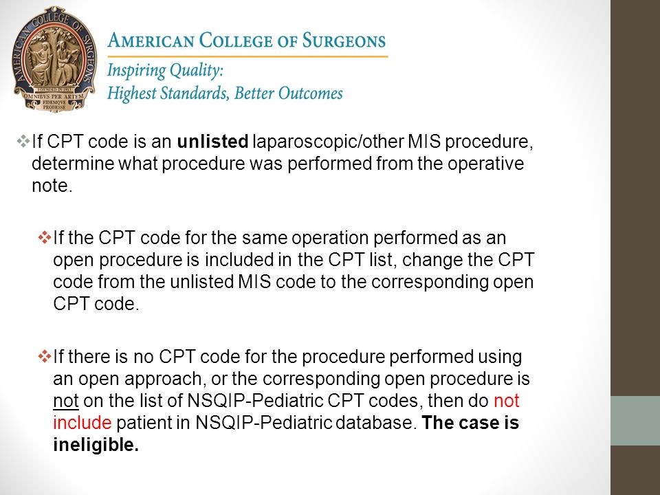 If CPT code is an unlisted laparoscopic/other MIS procedure, determine what procedure was performed from the operative note.
