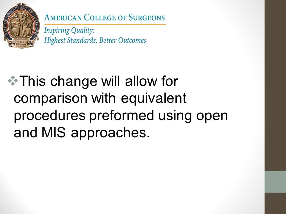 This change will allow for comparison with equivalent procedures preformed using open and MIS approaches.