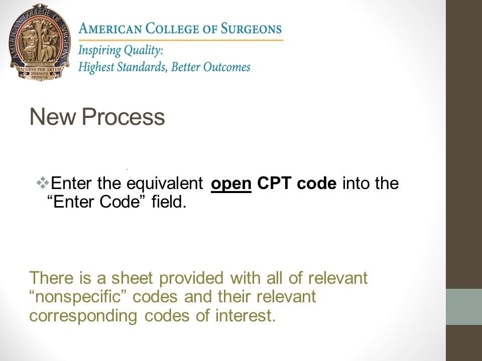 New Process Enter the equivalent open CPT code into the Enter Code field.