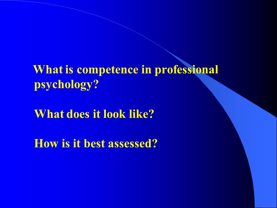 What is competence in professional psychology. What does it look like