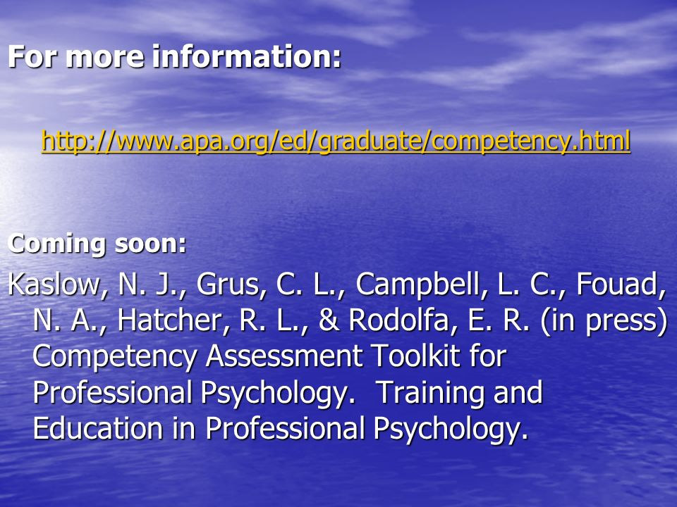 For more information: http://www.apa.org/ed/graduate/competency.html. Coming soon: