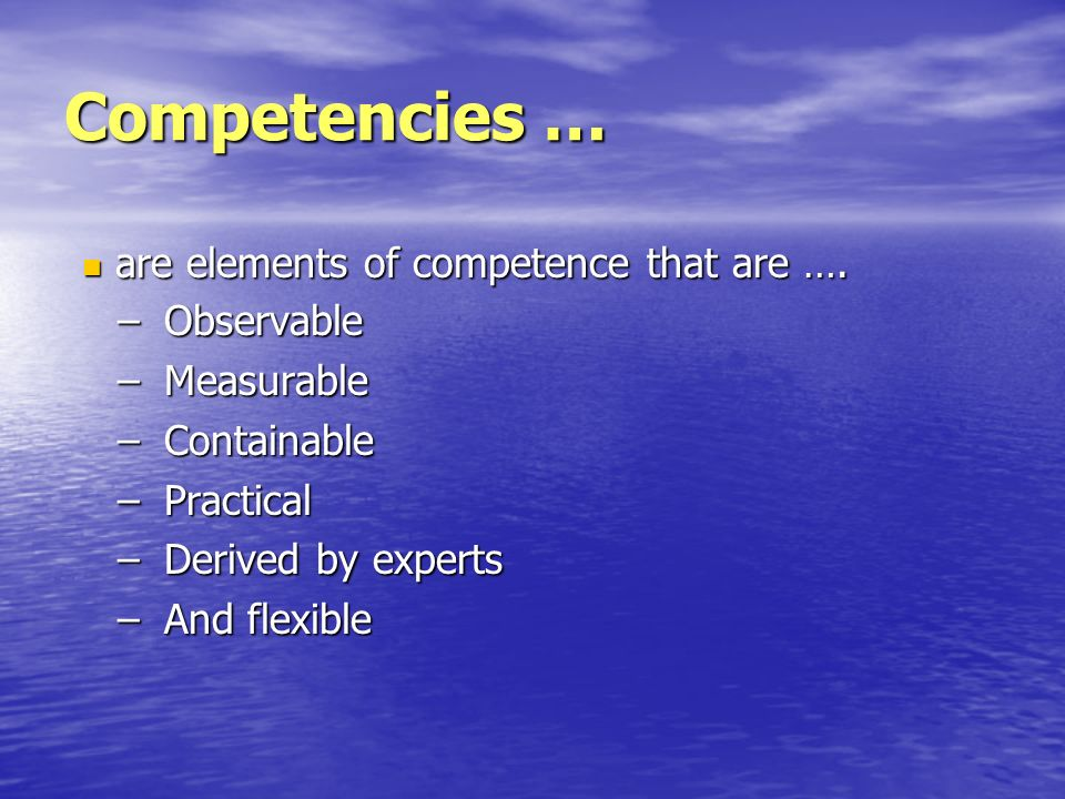 Competencies … are elements of competence that are …. Observable