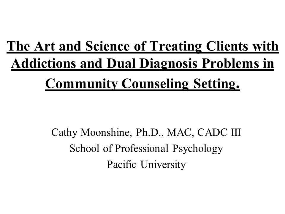 The Art and Science of Treating Clients with Addictions and Dual Diagnosis Problems in Community Counseling Setting.