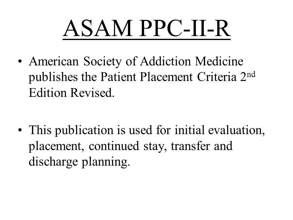 ASAM PPC-II-R American Society of Addiction Medicine publishes the Patient Placement Criteria 2nd Edition Revised.