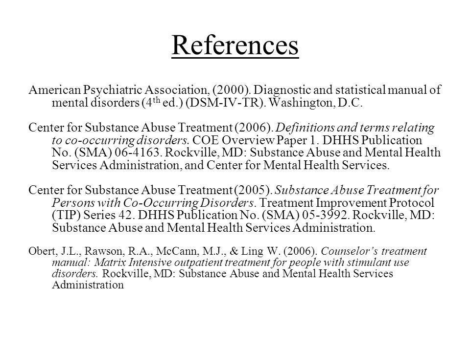 References American Psychiatric Association, (2000). Diagnostic and statistical manual of mental disorders (4th ed.) (DSM-IV-TR). Washington, D.C.