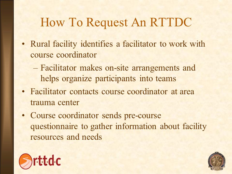 How To Request An RTTDC Rural facility identifies a facilitator to work with course coordinator.