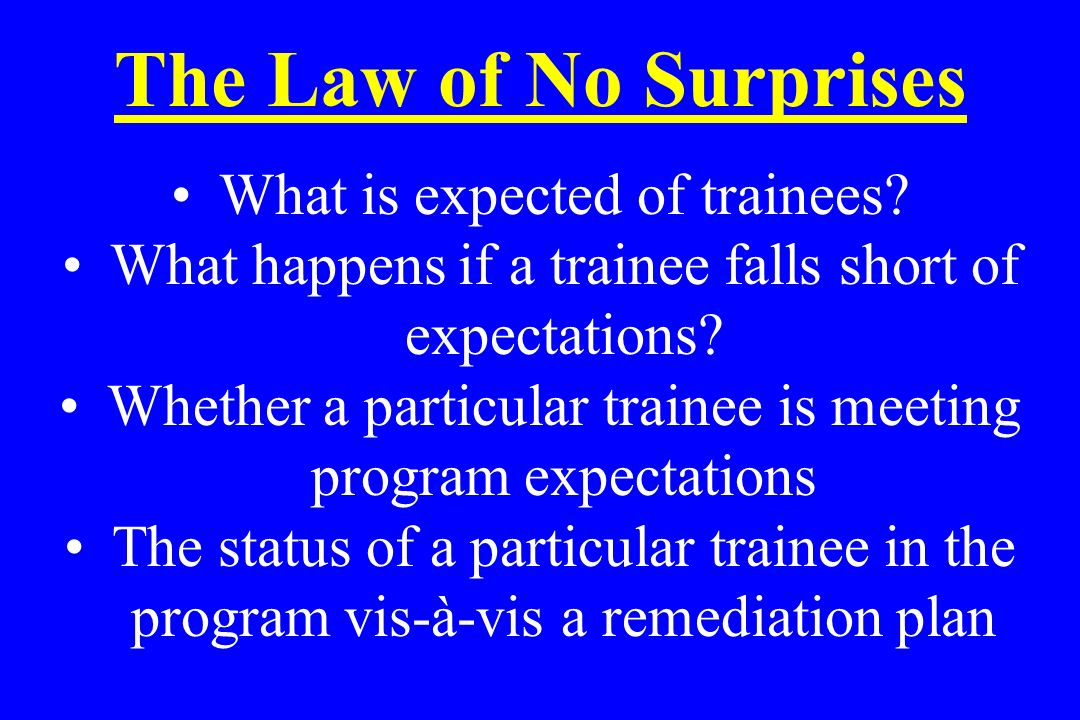 The Law of No Surprises What is expected of trainees