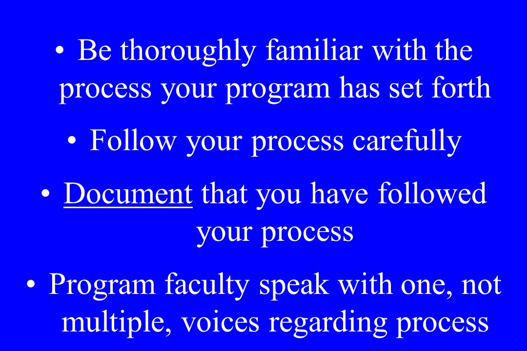 Be thoroughly familiar with the process your program has set forth