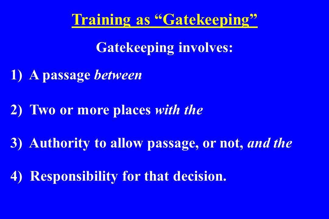 Training as Gatekeeping Gatekeeping involves: