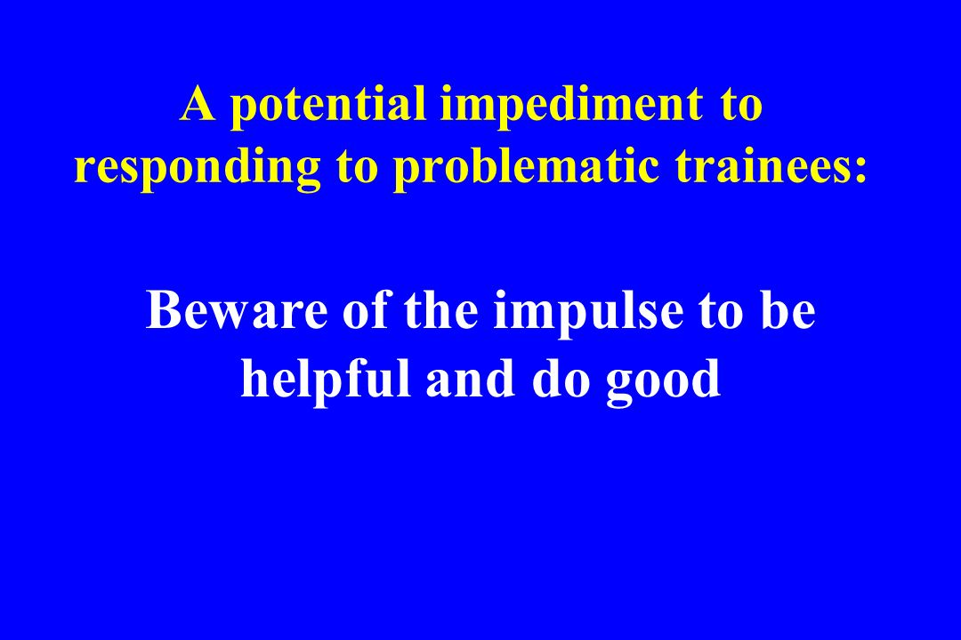 A potential impediment to responding to problematic trainees: