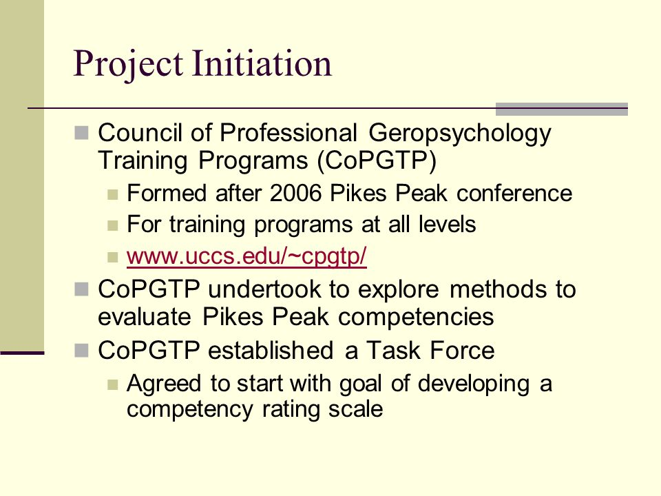 Project Initiation Council of Professional Geropsychology Training Programs (CoPGTP) Formed after 2006 Pikes Peak conference.
