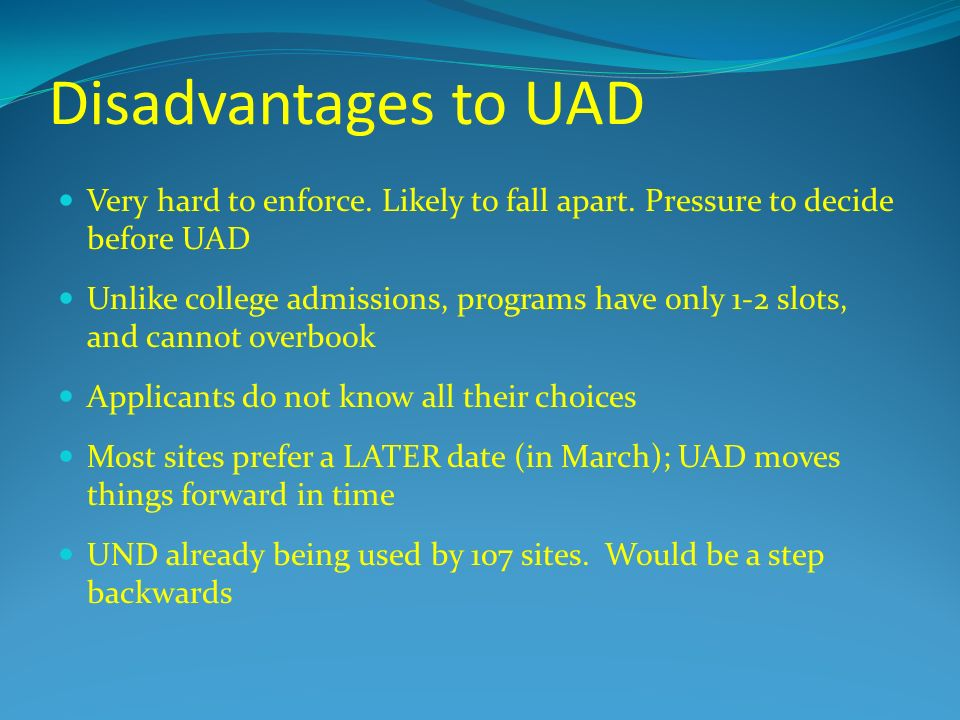 Disadvantages to UAD Very hard to enforce. Likely to fall apart. Pressure to decide before UAD.