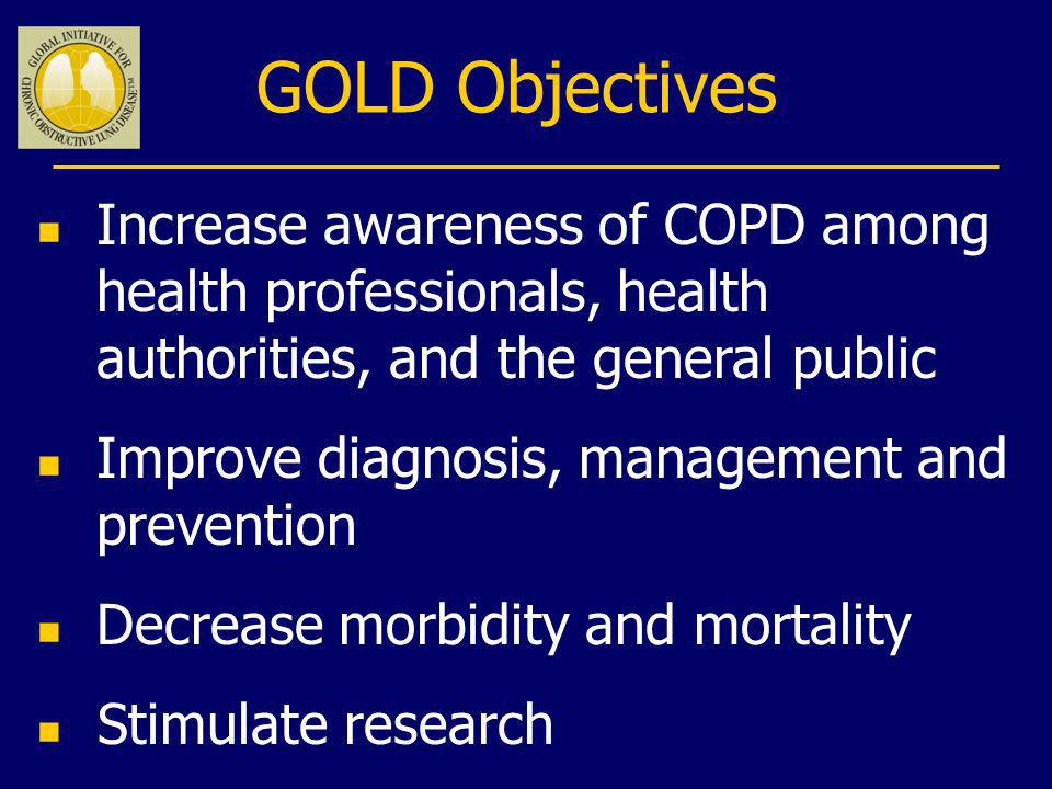 GOLD Objectives Increase awareness of COPD among health professionals, health authorities, and the general public.