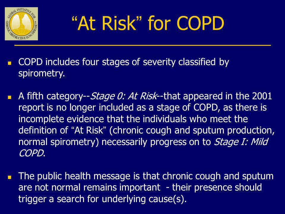 At Risk for COPD COPD includes four stages of severity classified by spirometry.