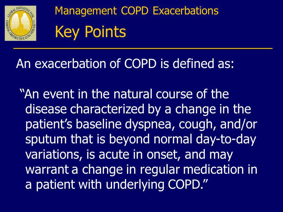 Key Points An exacerbation of COPD is defined as: