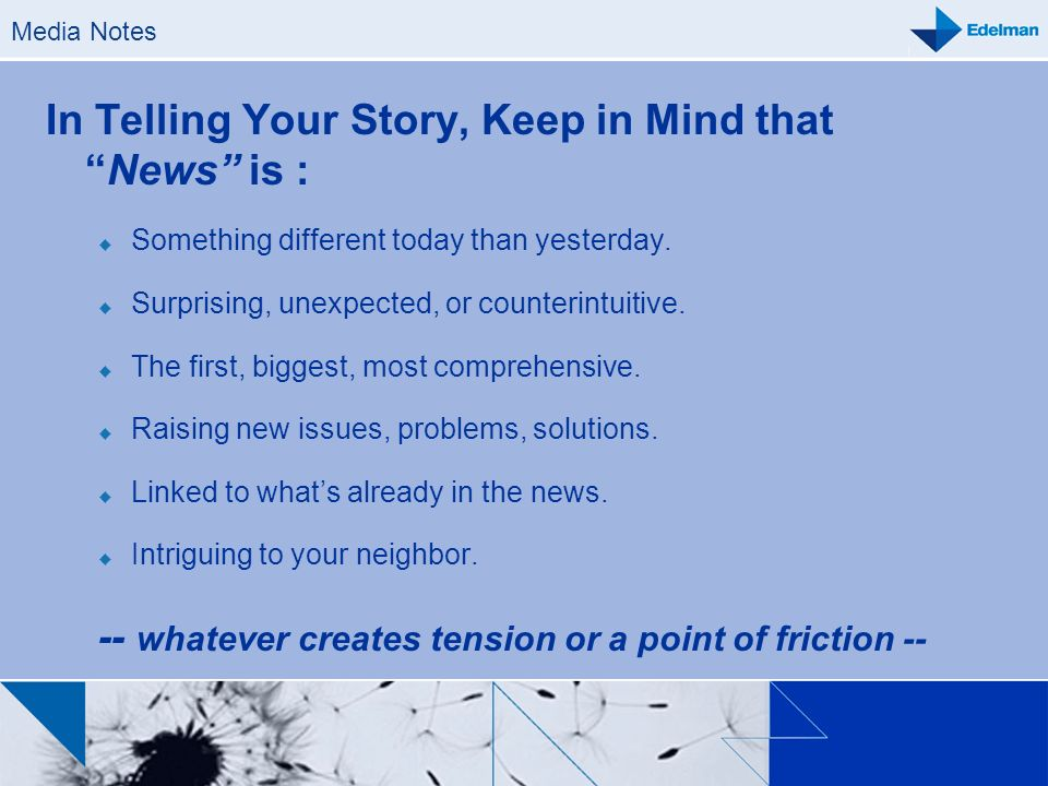 In Telling Your Story, Keep in Mind that News is :