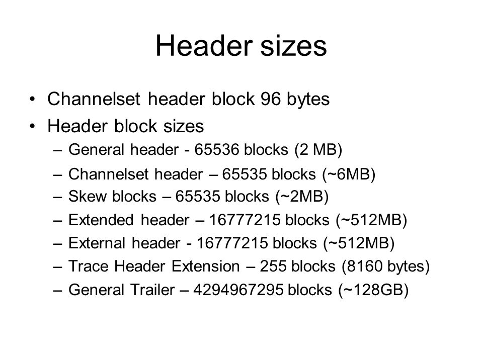 Header sizes Channelset header block 96 bytes Header block sizes