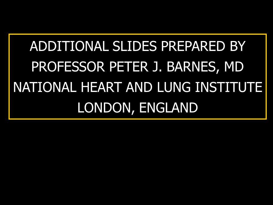 ADDITIONAL SLIDES PREPARED BY PROFESSOR PETER J. BARNES, MD