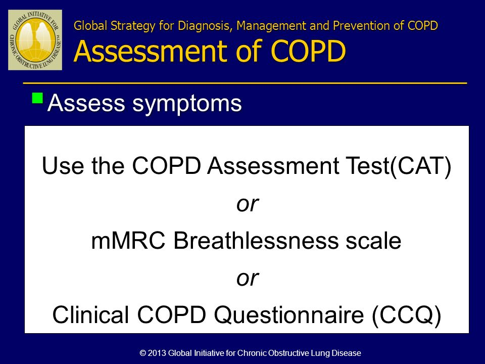 Use the COPD Assessment Test(CAT) or mMRC Breathlessness scale