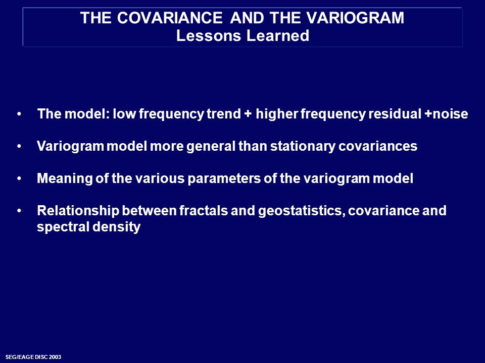 THE COVARIANCE AND THE VARIOGRAM Lessons Learned
