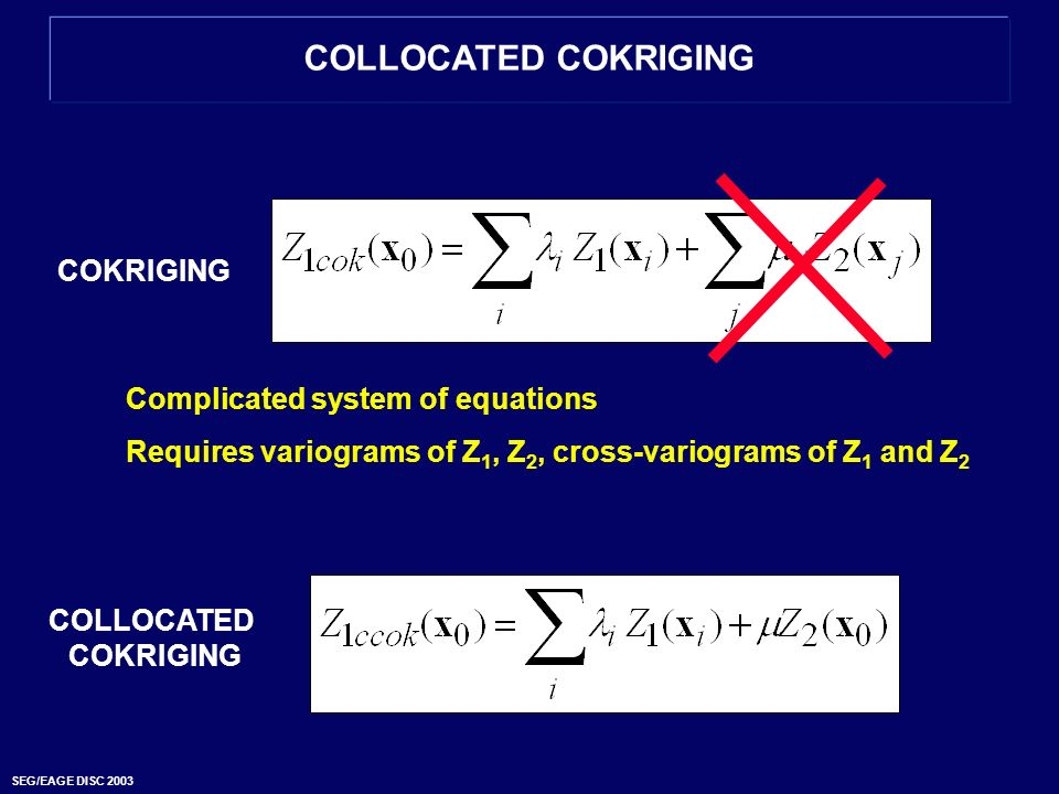 COLLOCATED COKRIGING COKRIGING Complicated system of equations