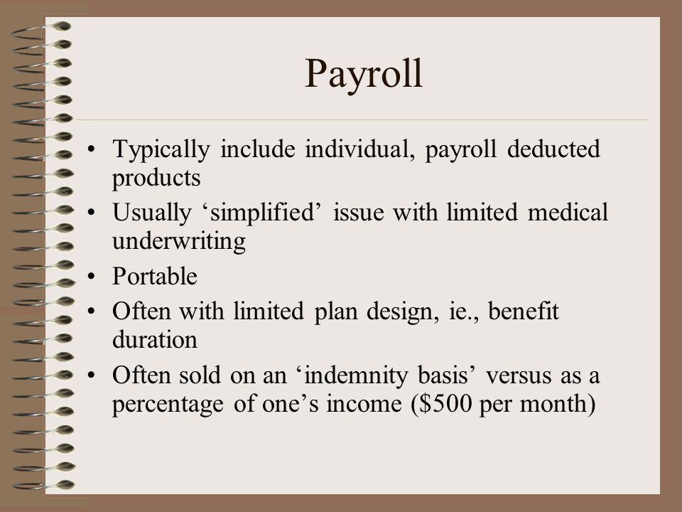 Payroll Typically include individual, payroll deducted products