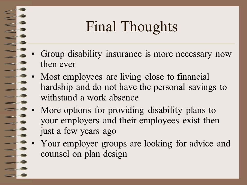 Final Thoughts Group disability insurance is more necessary now then ever.