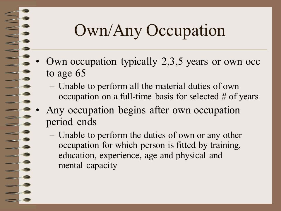 Own/Any Occupation Own occupation typically 2,3,5 years or own occ to age 65.