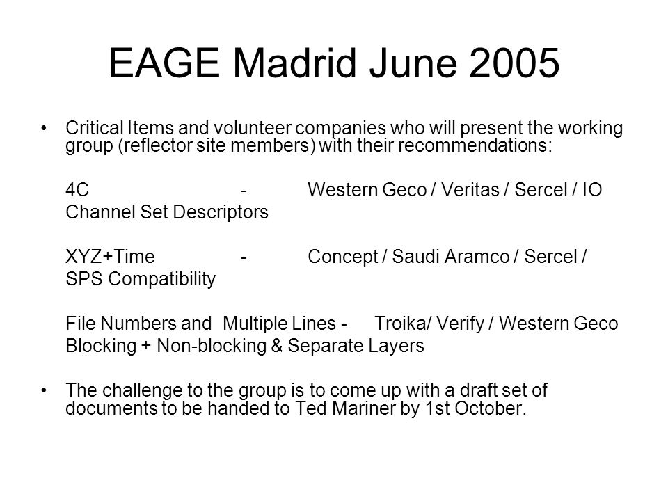 EAGE Madrid June 2005 Critical Items and volunteer companies who will present the working group (reflector site members) with their recommendations: