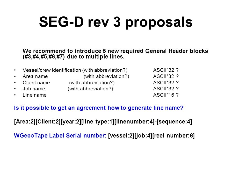 SEG-D rev 3 proposals We recommend to introduce 5 new required General Header blocks (#3,#4,#5,#6,#7) due to multiple lines.
