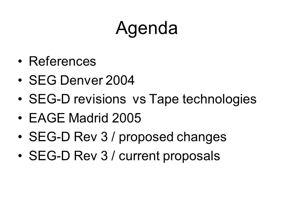 Agenda References SEG Denver 2004 SEG-D revisions vs Tape technologies