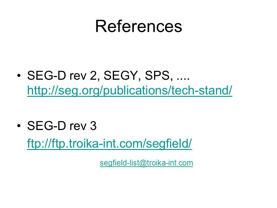 References SEG-D rev 2, SEGY, SPS, .... http://seg.org/publications/tech-stand/ SEG-D rev 3. ftp://ftp.troika-int.com/segfield/