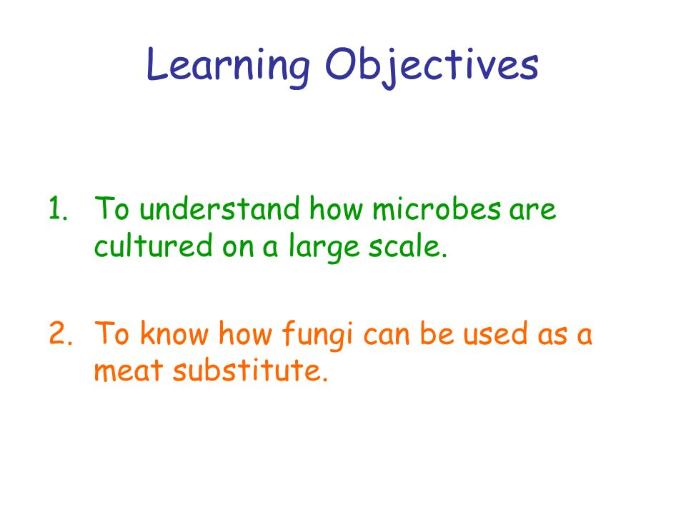 Learning Objectives To understand how microbes are cultured on a large scale.