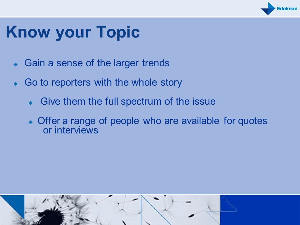 Know your Topic Gain a sense of the larger trends