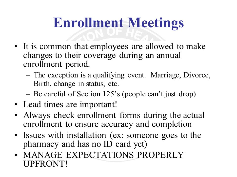 Enrollment Meetings It is common that employees are allowed to make changes to their coverage during an annual enrollment period.