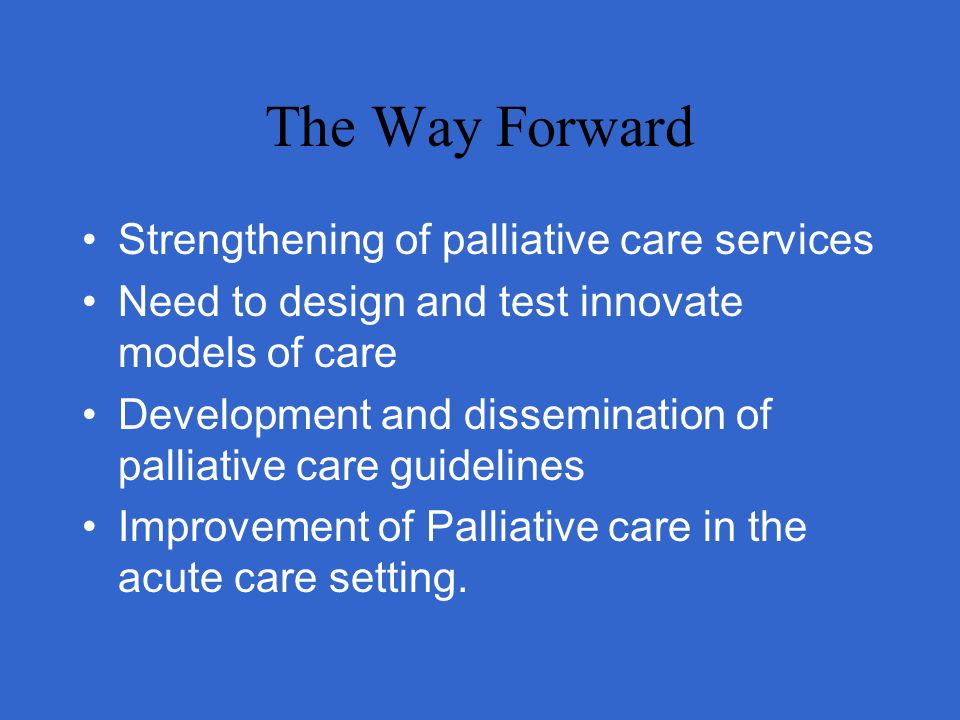The Way Forward Strengthening of palliative care services