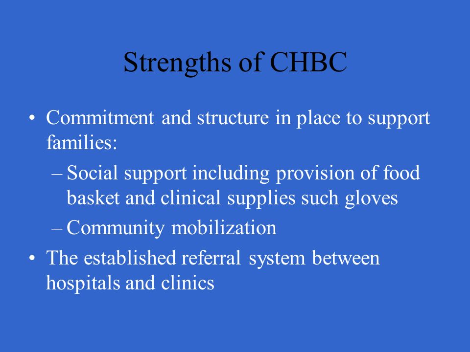 Strengths of CHBC Commitment and structure in place to support families: